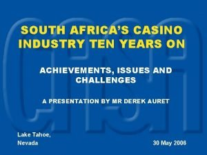 SOUTH AFRICAS CASINO INDUSTRY TEN YEARS ON ACHIEVEMENTS
