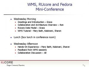WMS RUcore and Fedora MiniConference n Wednesday Morning