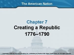 The American Nation Chapter 7 Creating a Republic