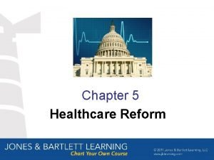 Chapter 5 Healthcare Reform Objectives After studying this