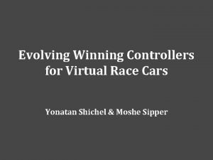Evolving Winning Controllers for Virtual Race Cars Yonatan