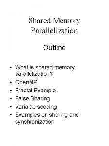 Shared Memory Parallelization Outline What is shared memory