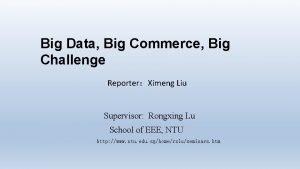 Big Data Big Commerce Big Challenge ReporterXimeng Liu