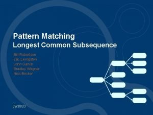 Pattern Matching Longest Common Subsequence Bill Robertson Zac