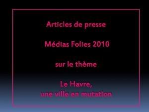 Articles de presse Mdias Folies 2010 sur le