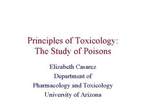 Principles of Toxicology The Study of Poisons Elizabeth