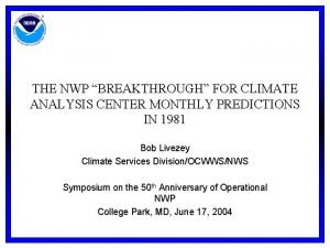 THE NWP BREAKTHROUGH FOR CLIMATE ANALYSIS CENTER MONTHLY