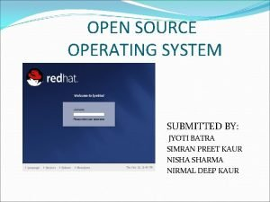OPEN SOURCE OPERATING SYSTEM SUBMITTED BY JYOTI BATRA