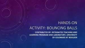 HANDSON ACTIVITY BOUNCING BALLS CONTRIBUTED BY INTEGRATED TEACHING