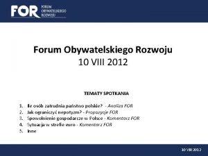 Forum Obywatelskiego Rozwoju 10 VIII 2012 TEMATY SPOTKANIA