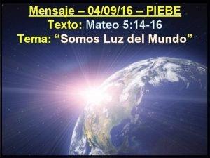 Mensaje 040916 PIEBE Texto Mateo 5 14 16