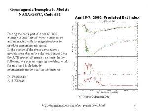 GeomagneticIonospheric Models NASAGSFC Code 692 April 6 7