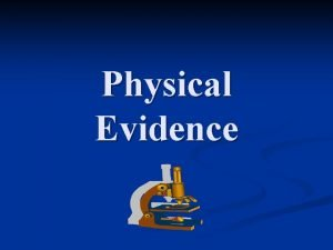 Physical Evidence Types of Physical Evidence n Blood