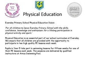 Physical Education Eversley Primary School Physical Education Vision