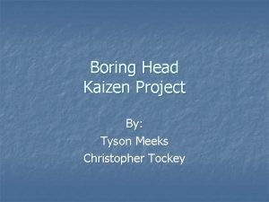 Boring Head Kaizen Project By Tyson Meeks Christopher