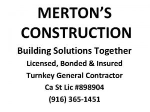 MERTONS CONSTRUCTION Building Solutions Together Licensed Bonded Insured