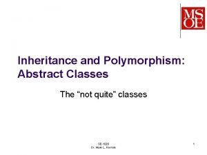 Inheritance and Polymorphism Abstract Classes The not quite