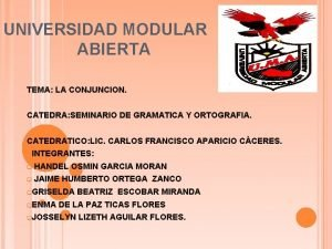 UNIVERSIDAD MODULAR ABIERTA TEMA LA CONJUNCION CATEDRA SEMINARIO