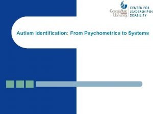 Autism Identification From Psychometrics to Systems Autism Identification