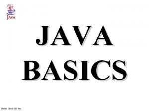 JAVA BASICS UMBC CMSC 331 Java Comments are