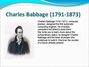 Charles Babbage 1791 1873 Charles Babbage 1791 1871