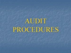 AUDIT PROCEDURES Commonly used Audit Procedures n n