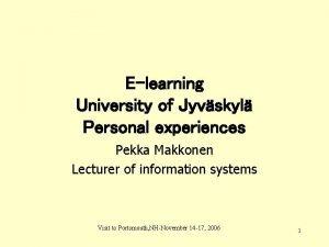 Elearning University of Jyvskyl Personal experiences Pekka Makkonen