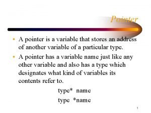 Pointer A pointer is a variable that stores