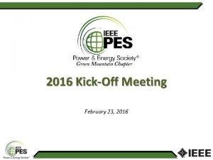 2016 KickOff Meeting February 23 2016 IEEE PES
