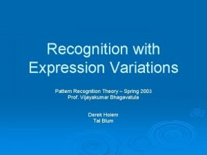 Recognition with Expression Variations Pattern Recognition Theory Spring
