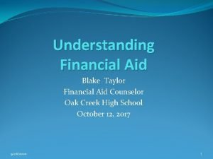 Understanding Financial Aid Blake Taylor Financial Aid Counselor