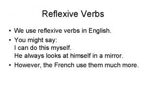Reflexive Verbs We use reflexive verbs in English