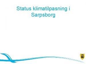 Status klimatilpasning i Sarpsborg Status mlsetninger 1 Klima