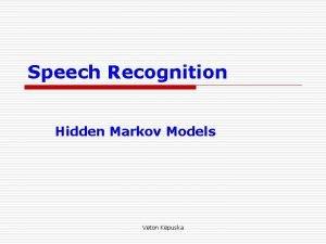 Speech Recognition Hidden Markov Models Veton Kpuska Outline
