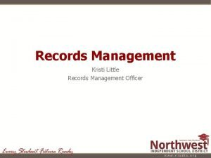 Records Management Kristi Little Records Management Officer Records