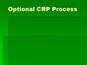 Optional CRP Process Optional CRP Process Workload Over