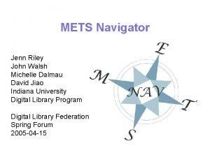 METS Navigator Jenn Riley John Walsh Michelle Dalmau