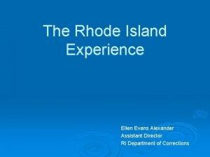 The Rhode Island Experience Ellen Evans Alexander Assistant