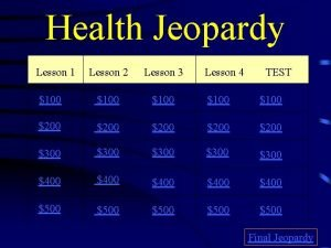 Health Jeopardy Lesson 1 Lesson 2 Lesson 3