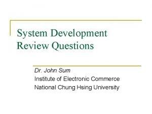 System Development Review Questions Dr John Sum Institute