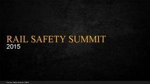 RAIL SAFETY SUMMIT 2015 The Rail Safety Summit