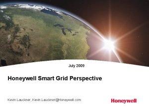 July 2009 Honeywell Smart Grid Perspective Kevin Lauckner