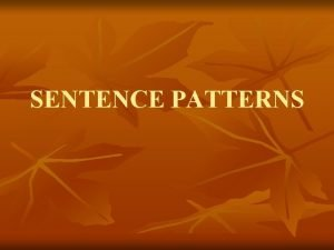 SENTENCE PATTERNS Six Sentence Patterns n n n