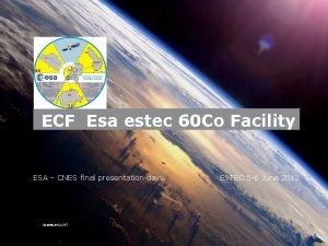 ECF Esa estec 60 Co Facility ESA CNES