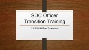 SDC Officer Transition Training 2018 2019 Officer Preparation