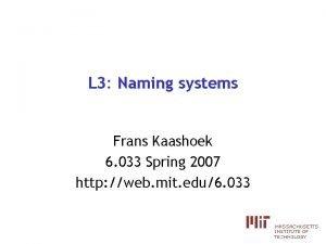 L 3 Naming systems Frans Kaashoek 6 033