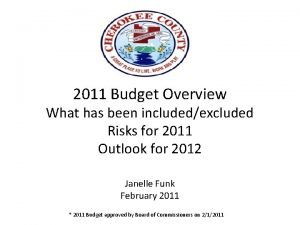 2011 Budget Overview What has been includedexcluded Risks