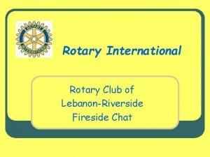 Rotary International Rotary Club of LebanonRiverside Fireside Chat