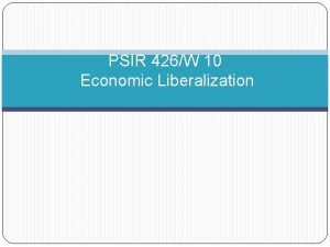 PSIR 426W 10 Economic Liberalization Turgut zal and