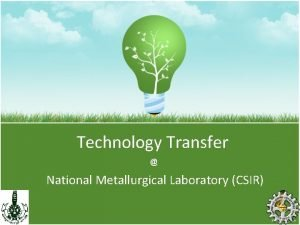 Technology Transfer National Metallurgical Laboratory CSIR sfer Commercialisation